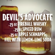 Devil's Advocate.....Fireball whisky, spiced rum, apple schnapps, and Sprite