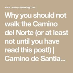 Why you should not walk the Camino del Norte (or at least not until you have read this post!)   Camino de Santiago Forum