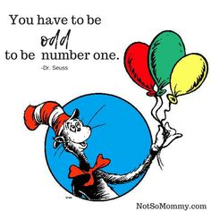 You have to be odd to be number one. | Read more about my Infertility Journey and Dog Mom Life at Not So Mommy... | Sassy Quotes | Dr. Seuss Quotes | Motivational Quotes | Confidence Quotes | Strong Women Quotes