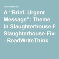"""A """"Brief, Urgent Message"""": Theme in Slaughterhouse-Five - ReadWriteThink"""
