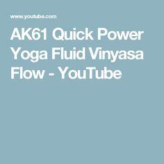 AK61 Quick Power Yoga Fluid Vinyasa Flow - YouTube