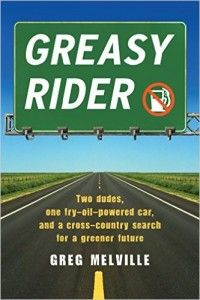 Greasy Rider- Two Dudes, One Fry-Oil-Powered Car, and a Cross-country Search for a Greener Future by Greg Melville