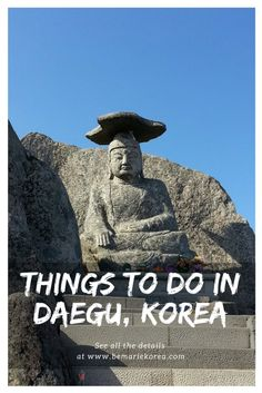 Daegu South Korea, a metropolitan city with many tourist attractions. The most popular things to do in Daegu are E World Daegu, the Modern Alley, the Gatbawi Stone Buddha and many more. Read on to find out what to do in Daegu, the 4th biggest city in Korea.