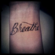 My tattoo on my wrist, because sometimes I need to just breathe.