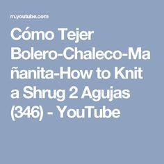 Cómo Tejer Bolero-Chaleco-Mañanita-How to Knit a Shrug 2 Agujas (346) - YouTube