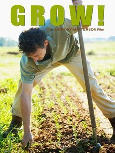 Grow!: a film about beginner, 30-something farmers - the new generation of farmers.