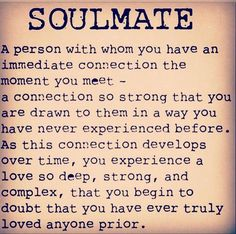 Is your spouse or significant other your soulmate? One thing you know your other half when you meet them and you are forever changed for the good. Love on your soulmate once you find them or have them in your life. Show them daily much you love them.