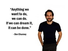 """Anything we want to do, we can do. If we can dream it, it can be done."" - Dov Charney - More Dov Charney at http://www.evancarmichael.com/Famous-Entrepreneurs/1699/summary.php"