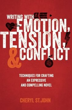 Writing With Emotion, Tension, and Conflict: Techniques for Crafting an Expressive and Compelling Novel by Cheryl St.John