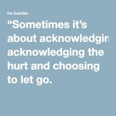 """067905e0b227 """"Sometimes it s about acknowledging the hurt and choosing to let go. It  Hurts"""