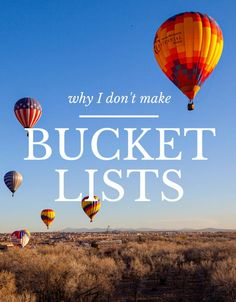 Why I Don't Make Bucket Lists