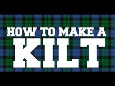 Scotland - How to make a kilt - YouTube  https://www.youtube.com/watch?v=TkXy_6I2xBc&feature=youtu.be