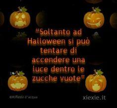 """""""Soltanto ad Halloween si può tentare di accendere una luce dentro le zucche vuote"""""""