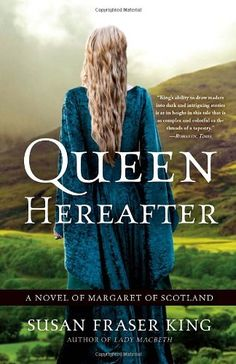 Queen Hereafter: A Novel of Margaret of Scotland by Susan Fraser King,http://www.amazon.com/dp/0307452808/ref=cm_sw_r_pi_dp_FFTqtb1VGW2HSJMC
