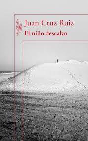 El niño descalzo / Juan Cruz Ruiz.. -- Barcelona : Alfaguara, 2015.