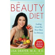 The Beauty Diet: Looking Great has Never Been So Delicious by Lisa Drayer Week Diet, Cute Food, Fitness Diet, Health Fitness, Health And Beauty, Looks Great, Weight Loss, Losing Weight, Nutrition