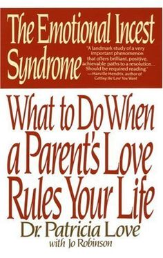 The Emotional Incest Syndrome: What to do When a Parent's Love Rules Your Life by Dr. Patricia Love Permalink: http://amzn.com/055335275X