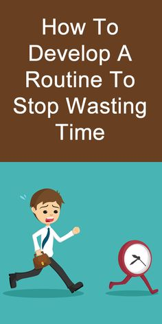 How to Develop a Routine to Stop Wasting Time Self Development, Personal Development, Verbal Cues, Stop Wasting Time, Online Business, Business Tips, Self Improvement Tips, Time Management Tips, Writing Services