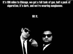 My absolute favorite quote from this movie! Jeff an I are gonna be jake and Elwood for Halloween this year!