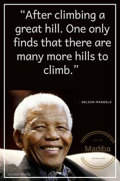 """""""After climbing a great hill. One only finds that there are many more hills to climb. Nelson Mandela Foundation, Nelson Mandela Quotes, Whale Watching, S Quote, People Around The World, One And Only, Gratitude, Climbing, Inspirational Quotes"""