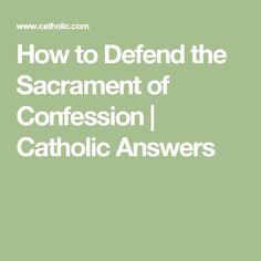 How to Defend the Sacrament of Confession   Catholic Answers