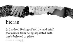 hicran (n.) a deep feeling of sorrow and grief that comes from being separated with one's beloved or place | Turkish | Wordstuck