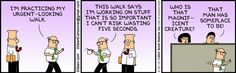 """The Official Dilbert. This comic strip reminded me of the many people I know who've pretended to work. """"This man has someplace to be!"""""""