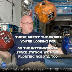 May The Fourth Be With You, Real-Science Edition The floating droid-robots in Star Wars directly inspired the development of a swarm of floating droids currently being tested on the International Space Station. The droids were developed after a professor showed a clip from Star Wars during lecture, then demanded that his students build them for him.