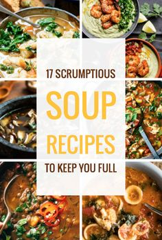 17 Scrumptious Soup Recipes to Keep You Full