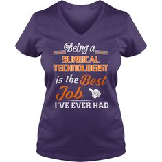 Being A Surgical Technologist Is The Best Job T-Shirt #gift #ideas #Popular #Everything #Videos #Shop #Animals #pets #Architecture #Art #Cars #motorcycles #Celebrities #DIY #crafts #Design #Education #Entertainment #Food #drink #Gardening #Geek #Hair #beauty #Health #fitness #History #Holidays #events #Home decor #Humor #Illustrations #posters #Kids #parenting #Men #Outdoors #Photography #Products #Quotes #Science #nature #Sports #Tattoos #Technology #Travel #Weddings #Women