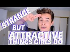 STRANGE BUT ATTRACTIVE THINGS GIRLS DO. This just makes me feel all warm and fuzzy inside. He's just to perfect.