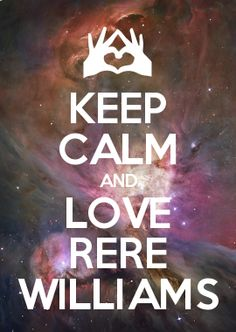 KEEP CALM AND LOVE RERE WILLIAMS
