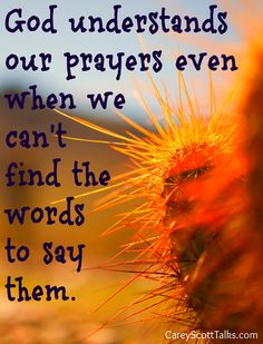 God understands our #prayers even when we can't find the words to say them. #quote #faith