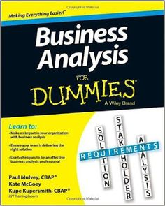 Free download or read online Business analysis for dummies bestselling business pdf book by Kate McGoey, Kupe Kupersmith, Paul Mulvey.
