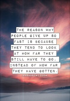 """""""The reason why people give up so fast is because they tend to look at how far they still have to go, instead of how for they have gotten."""" www.beautipage.com/averybc"""