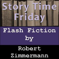 Story Time Friday, featuring a story by Robert Zimmermann