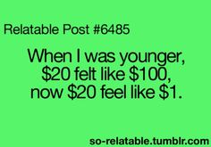 Sounds about right. Lol when I was little I was like IM RICH I HAVE 20 DOLLARS!!