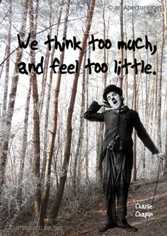 Fine Art Print - ArtAperture Quote Poster - We think too much, and feel too little. ~ Charlie Chaplin