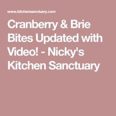 Cranberry & Brie Bites Updated with Video! - Nicky's Kitchen Sanctuary