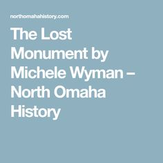The Lost Monument by Michele Wyman – North Omaha History