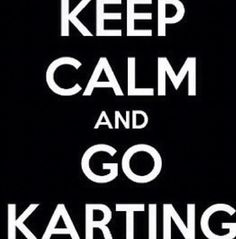 Keep calm and go karting!