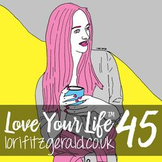Love Your Life 45 Day Personal Transformation Programme  lorifitzgerald.co.uk