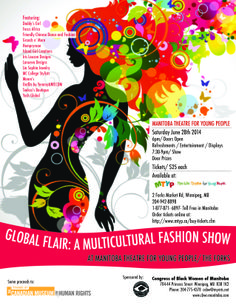 Global Flair: Multicultural Fashion Show- June 28, 2014. This event will showcase vibrant international fashion, including clothing by local Manitoban designers and merchants. Refreshments and door prizes will be included and tickets can be purchased for $25 through the Manitoba Theatre for Young People's Box Office. Proceeds will go to the Canadian Human Rights Museum and Congress of Black Women of Manitoba Inc.