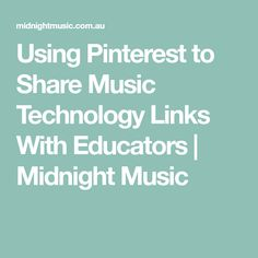 Using Pinterest to Share Music Technology Links With Educators | Midnight Music