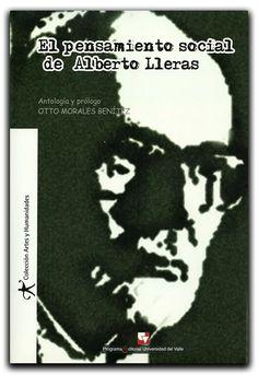 El pensamiento social de Alberto Lleras – Otto Morales Benítez – Universidad del Valle - www.librosyeditores.com/tiendalemoine/sociologia-sociedad-cultura/1416-el-pensamiento-social-de-alberto-lleras.html - Editores y distribuidores.