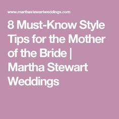 8 Must-Know Style Tips for the Mother of the Bride | Martha Stewart Weddings