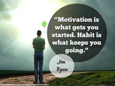 #Motivation is what gets you started. #Habit is what keeps you going. - Jim Ryun