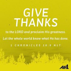 ENCOURAGING WORD OF THE DAY via @kloveradio @air1radio  VERSE OF THE DAY via @youversion  Oh give thanks to the LORD! Call upon His name; Make known His deeds among the peoples! I Chronicles 16:8 NKJV  http://ift.tt/1H6hyQe  Facebook/smpsocialmediamarketing  Twitter @smpsocialmedia  #Bible #Quote #Inspiration #Hope #Faith #FollowMe #Follow #VOTD #Klove #truth #love #picoftheday #instapic #Tulsa #Twitter