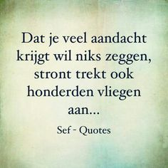 Dat je veel aandacht krijgt wil niks zeggen, stront trekt ook honderden vliegen aan... Wisdom Quotes, Words Quotes, Quotes To Live By, Sayings, Sarcastic Quotes, Funny Quotes, Confirmation Quotes, Sef Quotes, Dutch Words