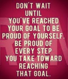 Take pride in every step towards a goal